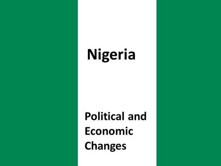 Political and Economic Changes Nigeria. Presentation Outline IV. Political and Economic Changes a)Politics in Nigeria before 1999 b)Democratization after.