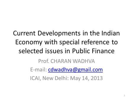 Current Developments <strong>in</strong> the Indian Economy with special reference to selected issues <strong>in</strong> Public Finance Prof. CHARAN WADHVA