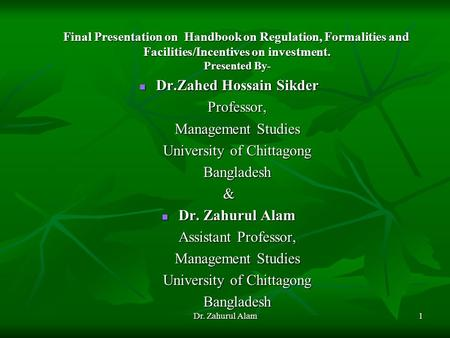 Dr. Zahurul Alam1 Final Presentation on Handbook on Regulation, Formalities and Facilities/Incentives on investment. Presented By- Final Presentation on.
