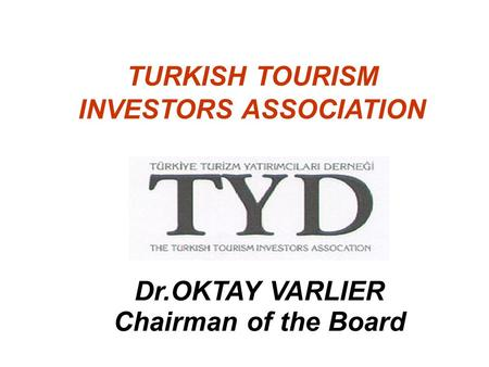 TURKISH TOURISM INVESTORS ASSOCIATION Dr.OKTAY VARLIER Chairman of the Board.