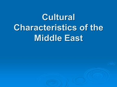 Cultural Characteristics of the Middle East. Background  Arab peoples make up almost the entire populations of Jordan, Syria, Egypt, Lebanon, and other.