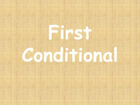 First Conditional or Real Conditional 1.If + present simple + modals.