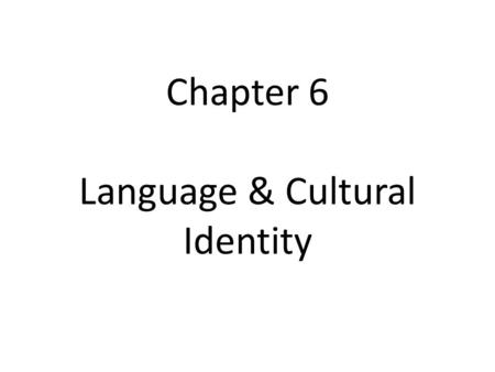 Chapter 6 Language & Cultural Identity. Cultural Identity The association of language with a person's sense of self. A natural connection between language.