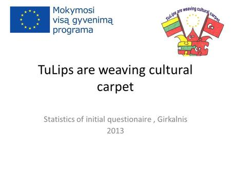 TuLips are weaving cultural carpet Statistics of initial questionaire, Girkalnis 2013.