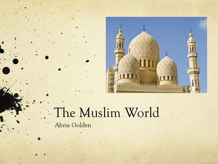 The Muslim World Ahria Golden. Introduction Islam emerged in the 600s Spread across an empire in a few years The Arab empire broke apart Islam continued.