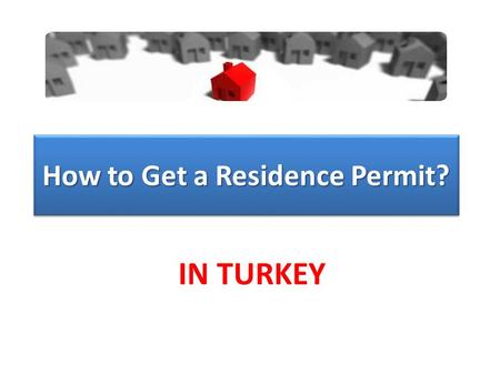 How to Get a Residence Permit? IN TURKEY. Residence Permit If you want to live and/or work in Turkey, you have to get a residence permit within one month.