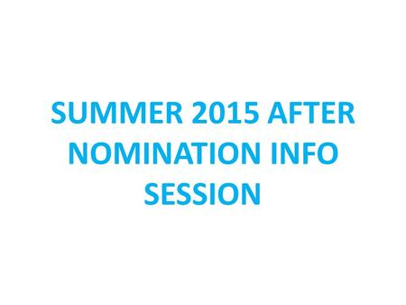 SUMMER 2015 AFTER NOMINATION INFO SESSION. TO DO'S – AFTER NOMINATION STUDENT: Stay in contact with your host institution Application to host institution.