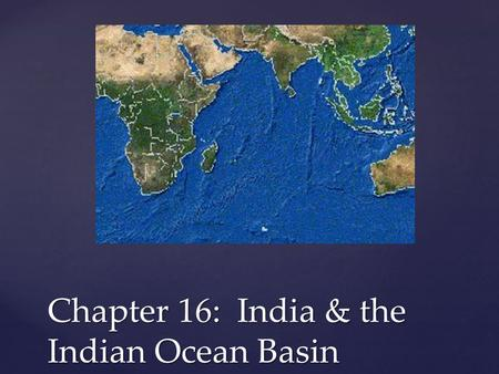 Chapter 16: India & the Indian Ocean Basin.  watch?v=8Nn5uqE3C9w  watch?v=8Nn5uqE3C9w.