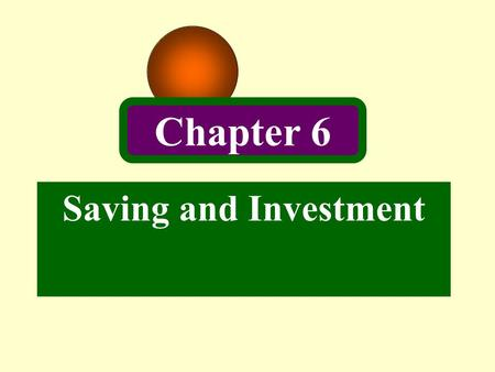 Saving and Investment Chapter 6. 2 Saving, Investment, and the Capital Market Saving occurs when households choose not to spend part of their income.