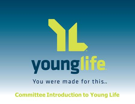 Committee Introduction to Young Life. Introducing adolescents to Jesus Christ and helping them grow in their faith. Young Life's Mission Statement.