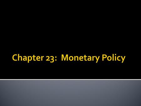  Monetary Policy – actions the Fed takes to influence the level of real GDP and the rate of inflation in the economy  (The Fed = The Federal Reserve)