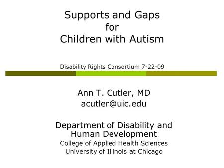 Ann T. Cutler, MD Department of Disability and Human Development College of Applied Health Sciences University of Illinois at Chicago Supports.