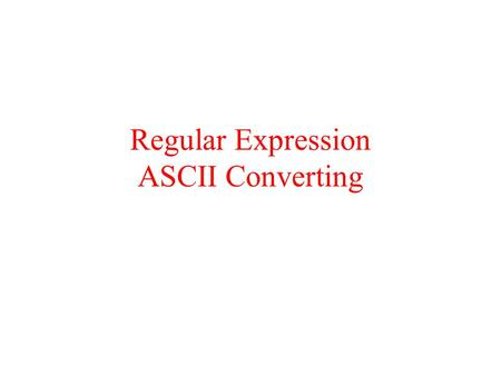 Regular Expression ASCII Converting. Regular Expression Regular Expression is a tool to check if a string matches some rules. It is a very complicated.