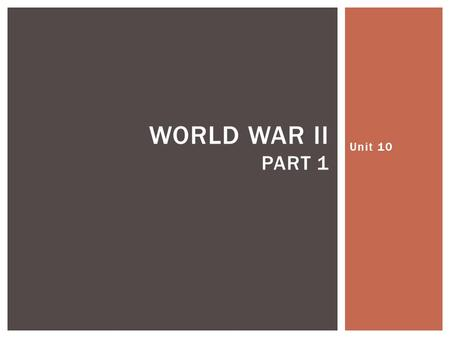 Unit 10 WORLD WAR II PART 1.  How did Lend Lease and Pearl Harbor bring about American involvement in World War II? LESSON ESSENTIAL QUESTION #1.