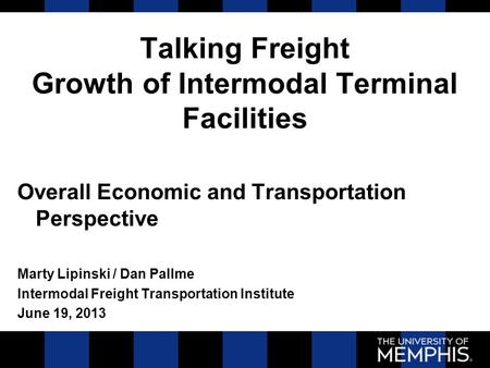 Talking Freight Growth of Intermodal Terminal Facilities Overall Economic and Transportation Perspective Marty Lipinski / Dan Pallme Intermodal Freight.