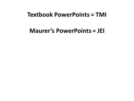 Textbook PowerPoints = TMI Maurer's PowerPoints = JEI.
