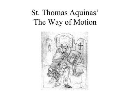 St. Thomas Aquinas' The Way of Motion. Thomas' Proof from Motion PotentialityActuality.