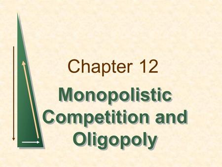 Chapter 12 Monopolistic Competition and Oligopoly.
