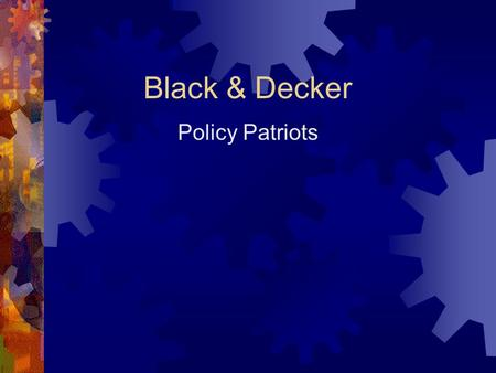 Black & Decker Policy Patriots. Agenda  Executive summary  Recommendations  Conclusion  Question & Answers.