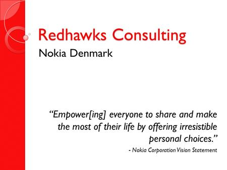 "Redhawks Consulting Nokia Denmark ""Empower[ing] everyone to share and make the most of their life by offering irresistible personal choices."" - Nokia Corporation."