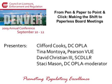 Presenters: Promoting Regulatory Excellence From Pen & Paper to Point & Click: Making the Shift to Paperless Board Meetings Clifford Cooks, DC OPLA Tina.