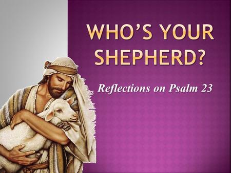 Who's Your Shepherd? Reflections on Psalm 23.