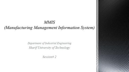 Department of Industrial Engineering Sharif University of Technology Session# 2.