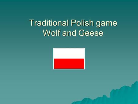 "Traditional Polish game Wolf and Geese. Cultural reference: The game with the same procedure is called ""Fox and Geese"" in some regions of Poland. Procedure."