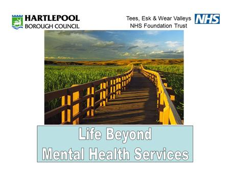 "Tees, Esk & Wear Valleys NHS Foundation Trust. Within Integrated Mental Health Services The emphasis is on Recovery! ""Recovery is an idea whose time has."