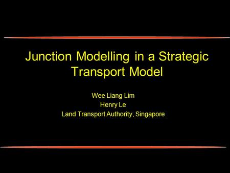 Junction Modelling in a Strategic Transport Model Wee Liang Lim Henry Le Land Transport Authority, Singapore.
