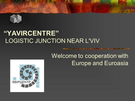 """YAVIRCENTRE"" LOGISTIC JUNCTION NEAR L'VIV Welcome to cooperation with Europe and Euroasia."