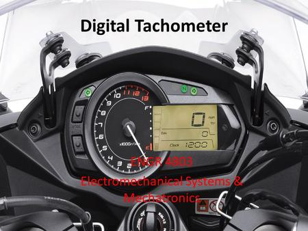 Digital Tachometer ENGR 4803 Electromechanical Systems & Mechatronics.