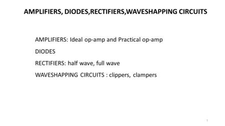 AMPLIFIERS, DIODES,RECTIFIERS,WAVESHAPPING CIRCUITS
