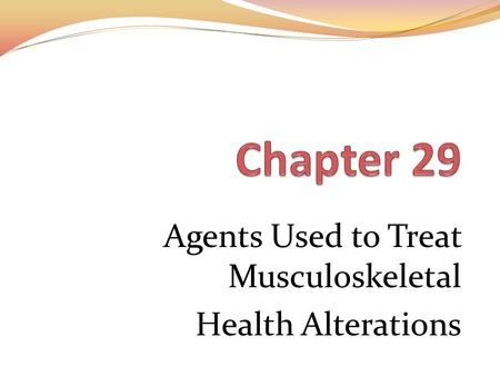 Agents Used to Treat Musculoskeletal Health Alterations.