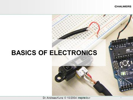 2008-09-03 1 Dr. Andreas Kunz © 10/2004 inspire icvr BASICS OF ELECTRONICS.