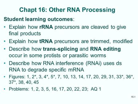 Chapt 16: Other RNA Processing Student learning outcomes: Explain how rRNA precursors are cleaved to give final products Explain how tRNA precursors are.