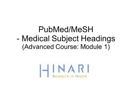 PubMed/MeSH - Medical Subject Headings (Advanced Course: Module 1)