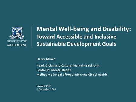 Mental Well-being and Disability: Toward Accessible and Inclusive Sustainable Development Goals Harry Minas Head, Global and Cultural Mental Health Unit.