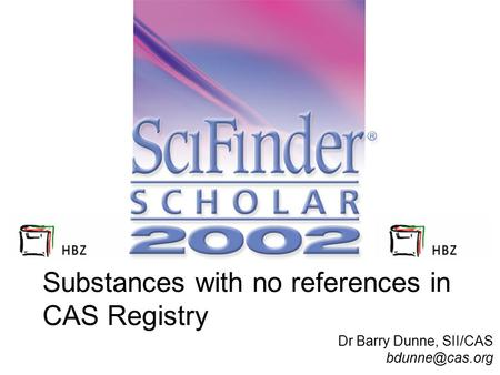 Substances with no references in CAS Registry Dr Barry Dunne, SII/CAS