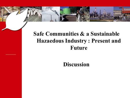 PPRT PREVENTION DES RISQUES ET LUTTE CONTRE LES POLLUTIONS Safe Communities & a Sustainable Hazaedous Industry : Present and Future Discussion.