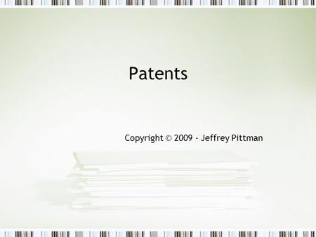 Patents Copyright © 2009 - Jeffrey Pittman. Pittman - Cyberlaw & E- Commerce 2 Legal Framework of Patents The U.S. Constitution, Article 1, Section 8: