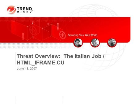 Threat Overview: The Italian Job / HTML_IFRAME.CU June 18, 2007.