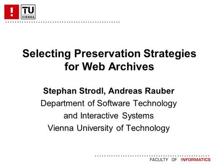 ................................................. Selecting Preservation Strategies for Web Archives Stephan Strodl, Andreas Rauber Department of Software.