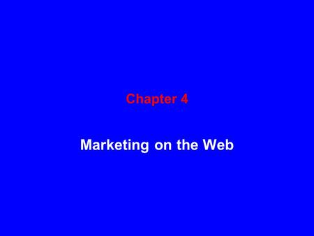 Chapter 4 Marketing on the Web. Learning Objectives In this chapter, you will learn about: When to use product-based and customer-based marketing strategies.