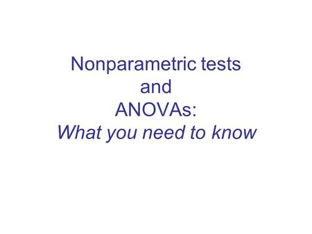 Nonparametric tests and ANOVAs: What you need to know.