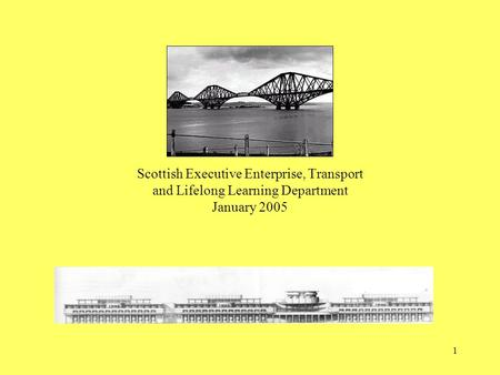 1 Scottish Executive Enterprise, Transport and Lifelong Learning Department January 2005.