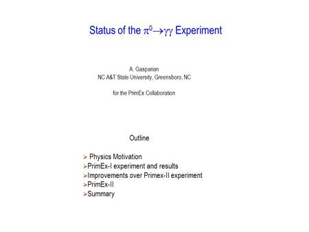 Status of the  0  Experiment A. Gasparian NC A&T State University, Greensboro, NC for the PrimEx Collaboration Outline  Physics Motivation  PrimEx-I.