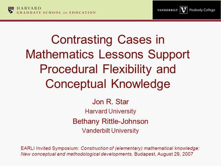 Contrasting Cases in Mathematics Lessons Support Procedural Flexibility and Conceptual Knowledge Jon R. Star Harvard University Bethany Rittle-Johnson.