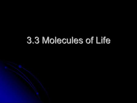3.3 Molecules of Life.