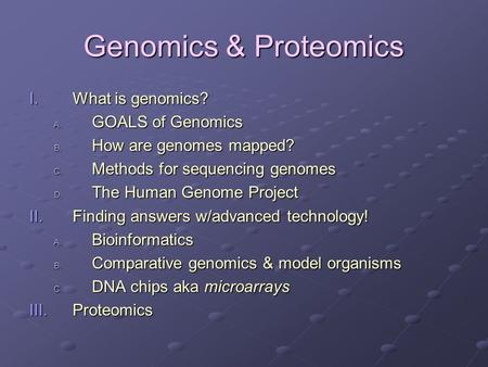 Genomics & Proteomics What is genomics? GOALS of Genomics